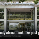 Image of international center with text overlay:  What will study abroad look like post pandemic?